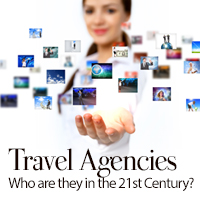 Travel Agencies – Who are they in the 21st Century